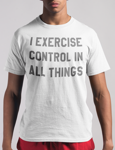 I Exercise Control In All Things T-Shirt - OniTakai