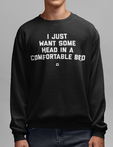 I Just Want Some Head In A Comfortable Bed | Crewneck Sweatshirt