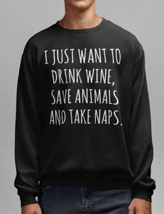 I Just Want To Drink Wine, Save Animals And Take Naps. | Crewneck Sweatshirt