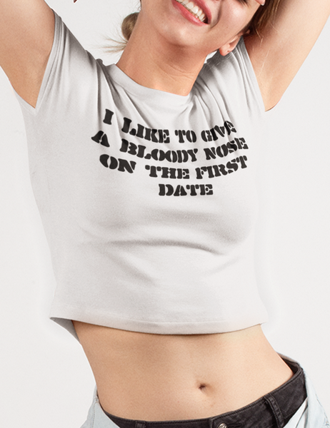 I Like To Give A Bloody Nose On The First Date Crop Top T-Shirt - OniTakai