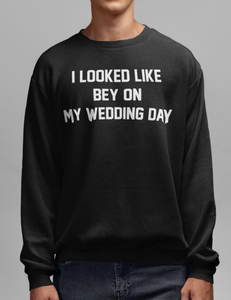 I Looked Like Bey On My Wedding Day | Crewneck Sweatshirt