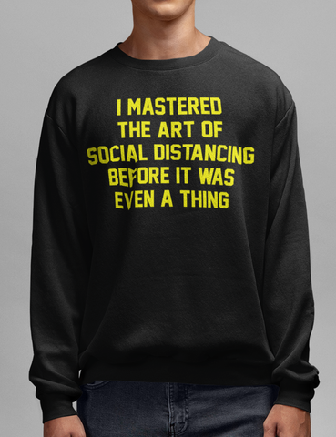 I Mastered The Art Of Social Distancing Before It Was Even A Thing | Crewneck Sweatshirt