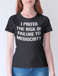 I Prefer The Risk Of Failure To Mediocrity | Women's Cut T-Shirt