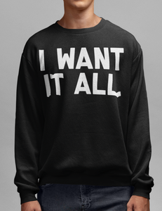 I Want It All Crewneck Sweatshirt - OniTakai