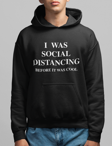I Was Social Distancing Before It Was Cool | Hoodie