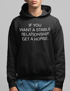 If You Want A Stable Relationship Get A Horse Hoodie - OniTakai