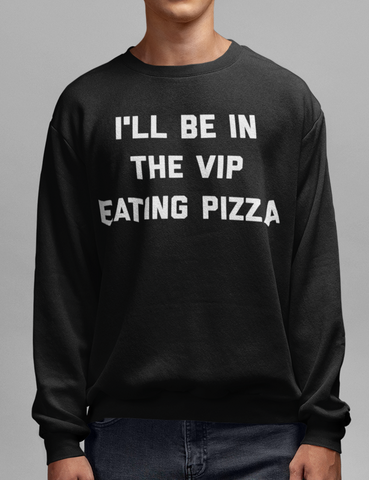 I'll Be In The VIP Eating Pizza Crewneck Sweatshirt - OniTakai