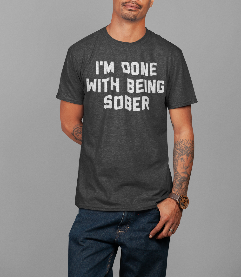 I'm Done With Being Sober T-Shirt - OniTakai