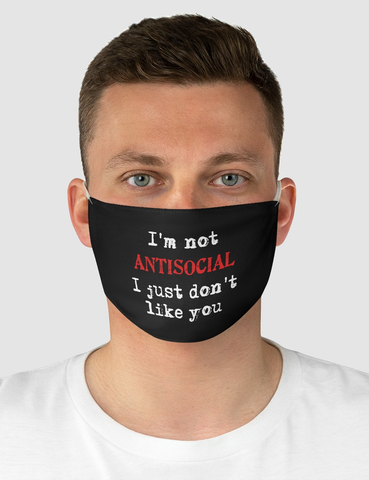 I'm Not Antisocial I Just Don't Like You | Fabric Face Mask