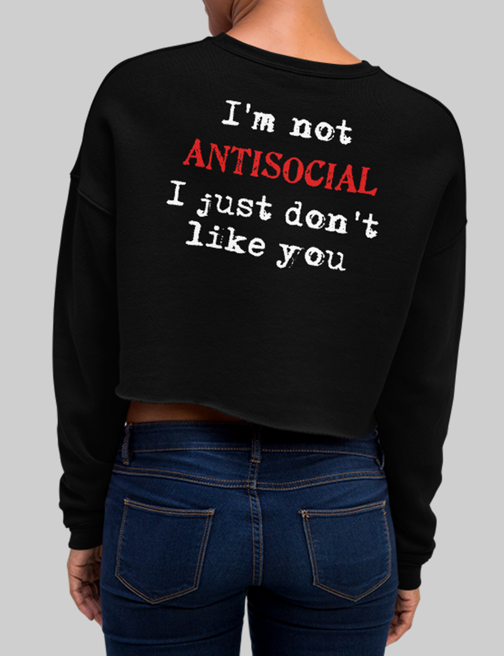 I'm Not Antisocial I Just Don't Like You | Back Print Crop Sweatshirt
