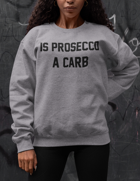 Is Prosecco A Carb | Crewneck Sweatshirt
