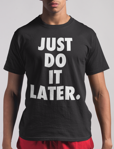 Just Do It Later T-Shirt - OniTakai
