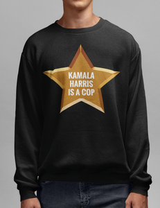 Kamala Harris Is A Cop | Crewneck Sweatshirt