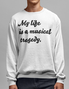 My Life Is A Musical Tragedy Crewneck Sweatshirt - OniTakai