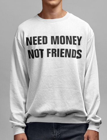 Need Money Not Friends Crewneck Sweatshirt - OniTakai