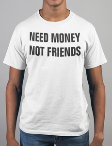 Need Money Not Friends T-Shirt - OniTakai