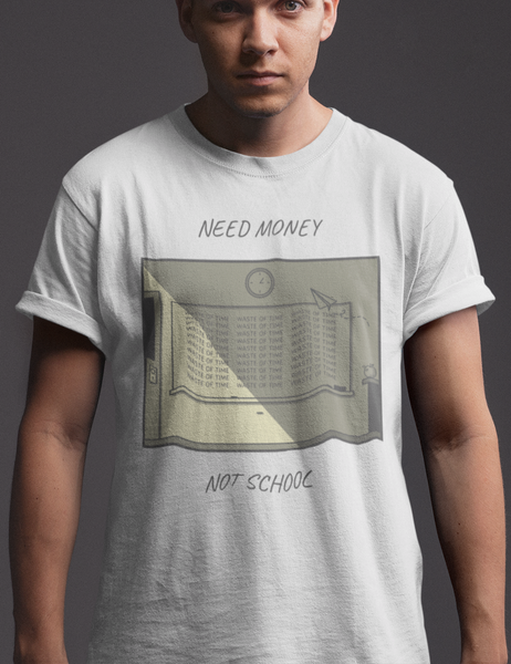 Need Money Not School | T-Shirt