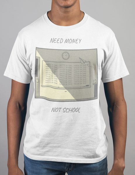Need Money Not School T-Shirt - OniTakai