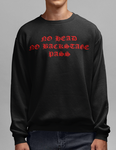 No Head No Backstage Pass | Crewneck Sweatshirt