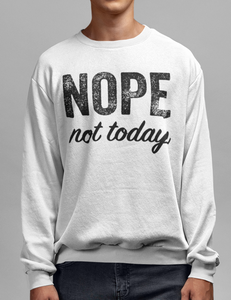 Nope Not Today Crewneck Sweatshirt - OniTakai
