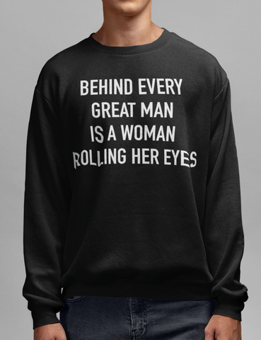 Behind Every Great Man Is A Woman Rolling Her Eyes Black Crewneck Sweatshirt - OniTakai