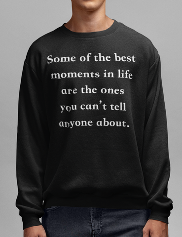 Some Of The Best Moments In Life Black Crewneck Sweatshirt - OniTakai