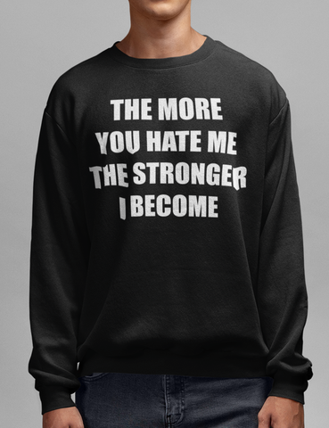 The More You Hate Me The Stronger I Become Black Crewneck Sweatshirt - OniTakai