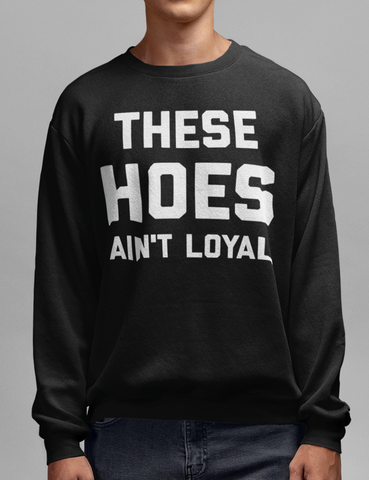 These Hoes Ain't Loyal Black Crewneck Sweatshirt - OniTakai