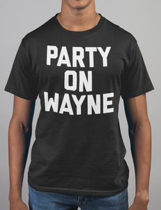 Party On Wayne T-Shirt - OniTakai