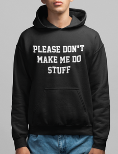 Please Don't Make Me Do Stuff | Hoodie