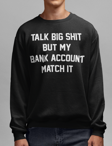 Talk Big Shit But My Bank Account Match It Black Crewneck Sweatshirt - OniTakai