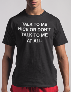 Talk To Me Nice Or Don't Talk To Me At All | T-Shirt