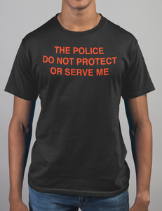 The Police Do Not Protect Or Serve Me T-Shirt - OniTakai