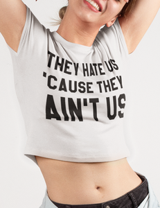 They Hate Us 'Cause They Ain't Us Crop Top T-Shirt - OniTakai