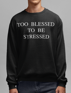 Too Blessed To Be Stressed | Crewneck Sweatshirt