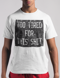 Too Tired For This Shit T-Shirt - OniTakai