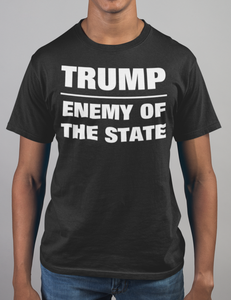 Trump Enemy Of The State T-Shirt - OniTakai
