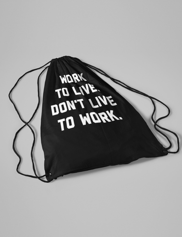 Work To Live Don't Live To Work | Drawstring Bag