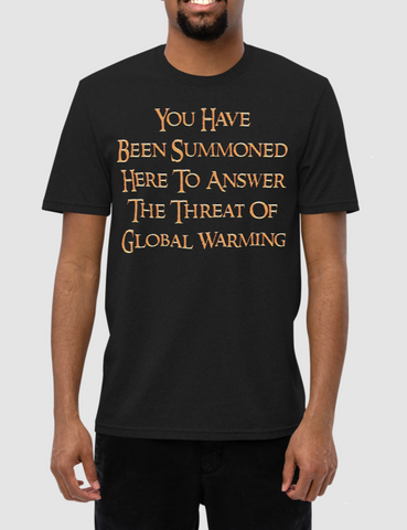 You Have Been Summoned Here To Answer The Threat Of Global Warming | Unisex Recycled T-Shirt