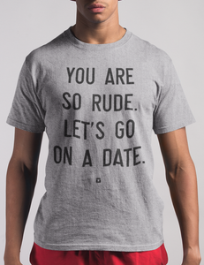 You Are So Rude. Let's Go On A Date. | T-Shirt