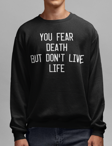 You Fear Death But Don't Live Life Crewneck Sweatshirt - OniTakai