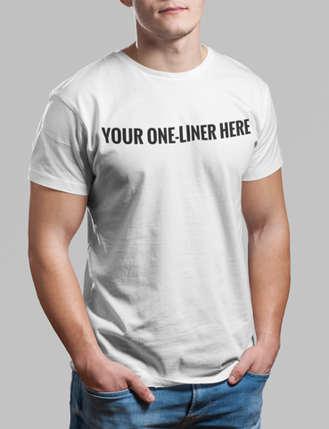 Customizable One-Liner T-Shirt