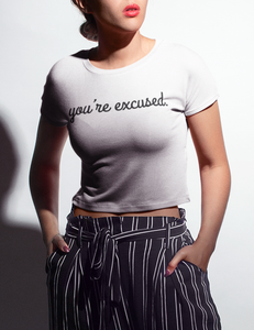 You're Excused | Crop Top T-Shirt