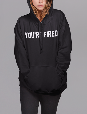 You're Fired | Premium Hoodie