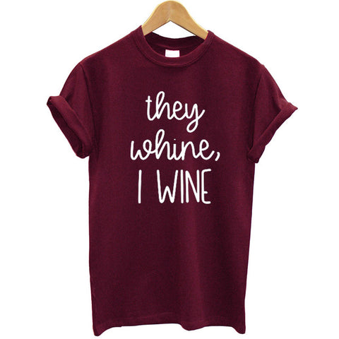 They Whine I Wine T-Shirt - louonvine