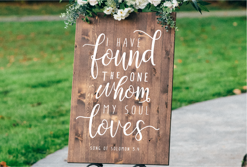 """I Have Found The One Whom My Soul Loves"" - Wedding Welcome Sign"