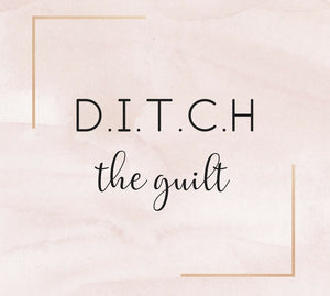DITCH the GUILT