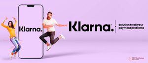 KLARNA – SOLUTION TO ALL YOUR PAYMENT PROBLEMS