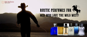 Rustic perfumes for men who love the Wild West!