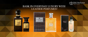 Bask in everyday luxury with Leather Perfumes!